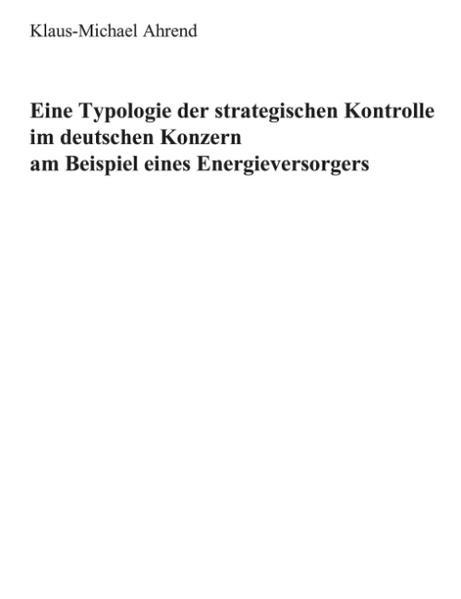 Eine Typologie der Strategischen Kontrolle im Deutschen Konzern am Beispiel eines Energieversorgers als Buch