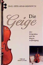 Die Geige, der Geigenbau und die Bogenverfertigung als Buch