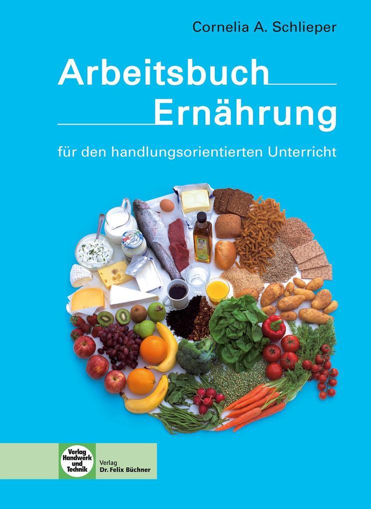 Arbeitsbuch Ernährung für den handlungsorientierten Unterricht als Buch