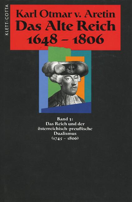 Das Reich und der österreichisch-preußische Dualismus (1745 - 1806) als Buch