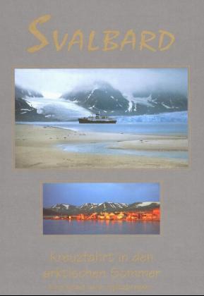 Svalbard. Kreuzfahrt in den arktischen Sommer als Buch