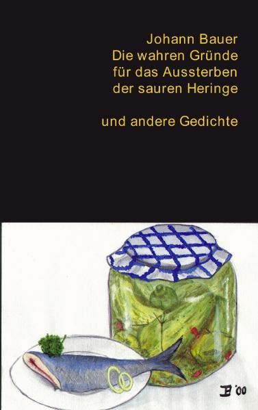 Die wahren Gründe für das Aussterben der sauren Heringe und andere Gedichte als Buch