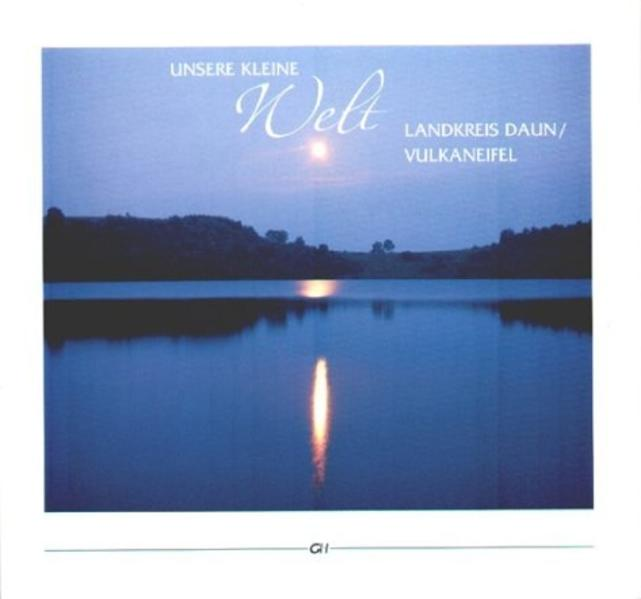 Unsere kleine Welt - Landkreis Daun / Vulkaneifel als Buch