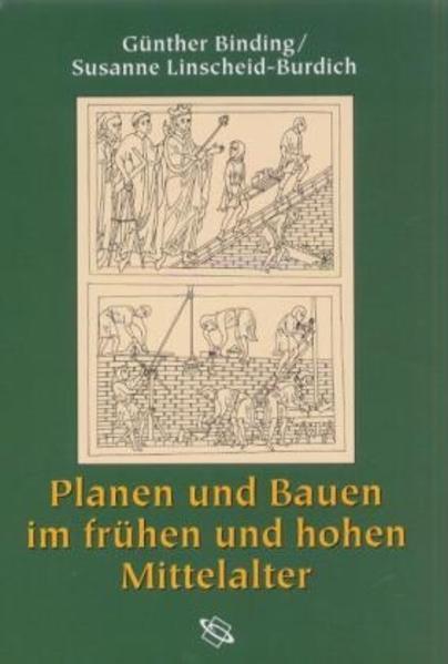 Planen und Bauen im frühen und hohen Mittelalter nach den Schriftquellen bis 1250 als Buch