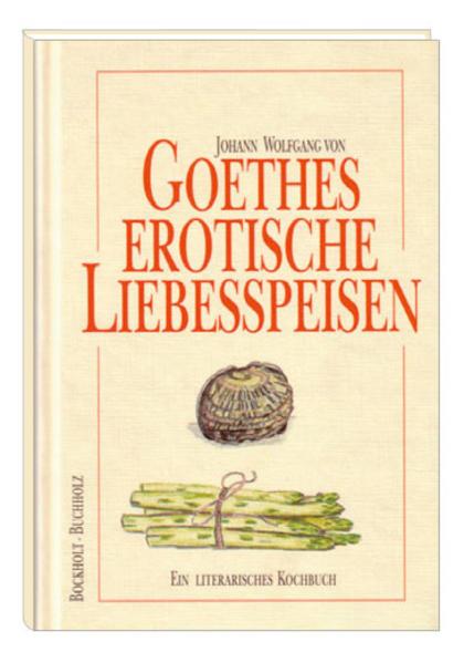 Goethes erotische Liebesspeisen als Buch