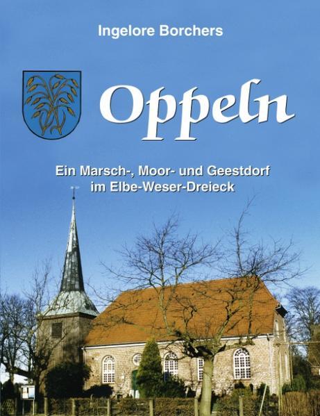 Oppeln, ein Marsch-, Moor- und Geestdorf im Elbe-Weser-Dreieck als Buch
