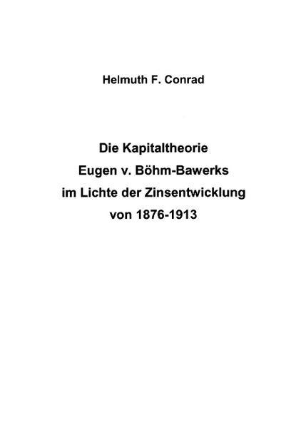 Die Kapitaltheorie Eugen v. Böhm-Bawerks im Lichte der Zinsentwicklung von 1876-1913 als Buch