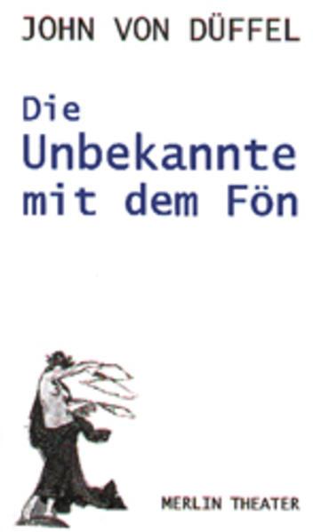 Die Unbekannte mit dem Fön / Der Text ist das Theater als Buch