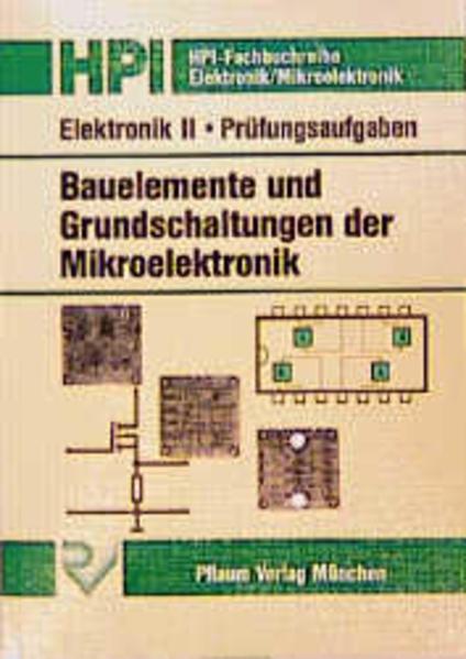 Elektronik 2. Bauelemente und Grundschaltungen der Mikroelektronik. Prüfungsaufgaben als Buch
