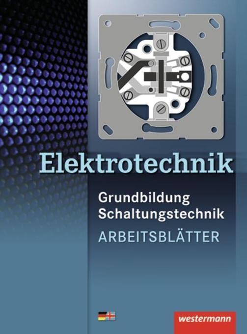 Elektrotechnik. Grundbildung Schaltungstechnik. Arbeitsblätter als Buch