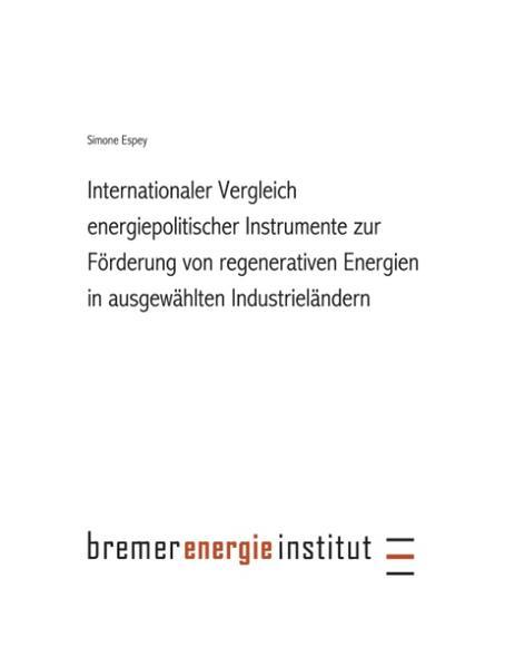 Internationaler Vergleich energiepolitischer Instrumente zur Förderung regenerativer Energie in ausgewählten Industrielä als Buch