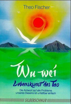 Wu Wei. Lebenskunst des Tao als Buch