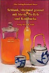 Schlank, vital und gesund mit Stevia, Pu-Erh und Kombucha als Buch