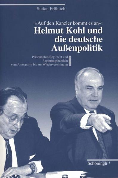 """""""Auf den Kanzler kommt es an"""": Helmut Kohl und die deutsche Aussenpolitik als Buch"""