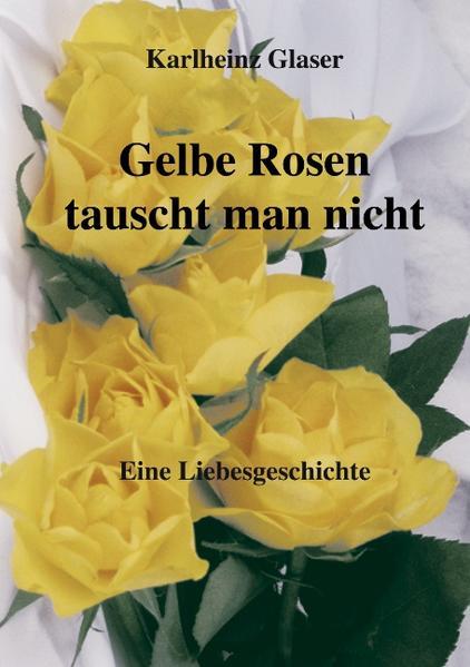 Gelbe Rosen tauscht man nicht als Buch