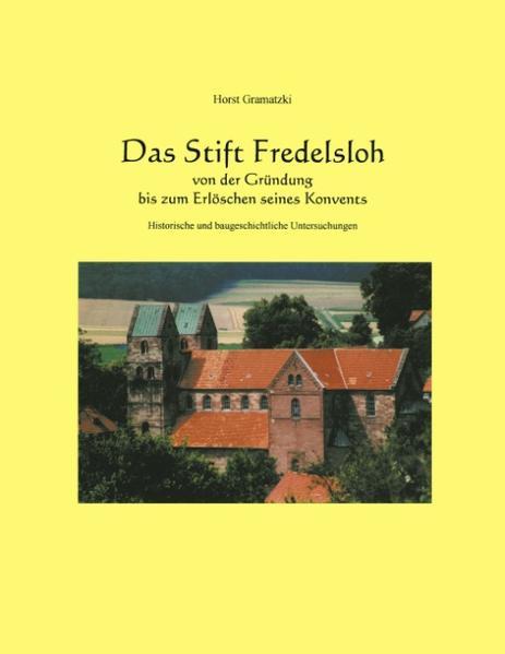 Das Stift Fredelsloh von der Gründung bis zum Erlöschen seines Konvents. Historische und baugeschichtliche Untersuchunge als Buch