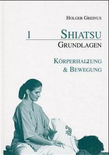 Shiatsu Grundlagen 1. Körperhaltung und Bewegung als Buch