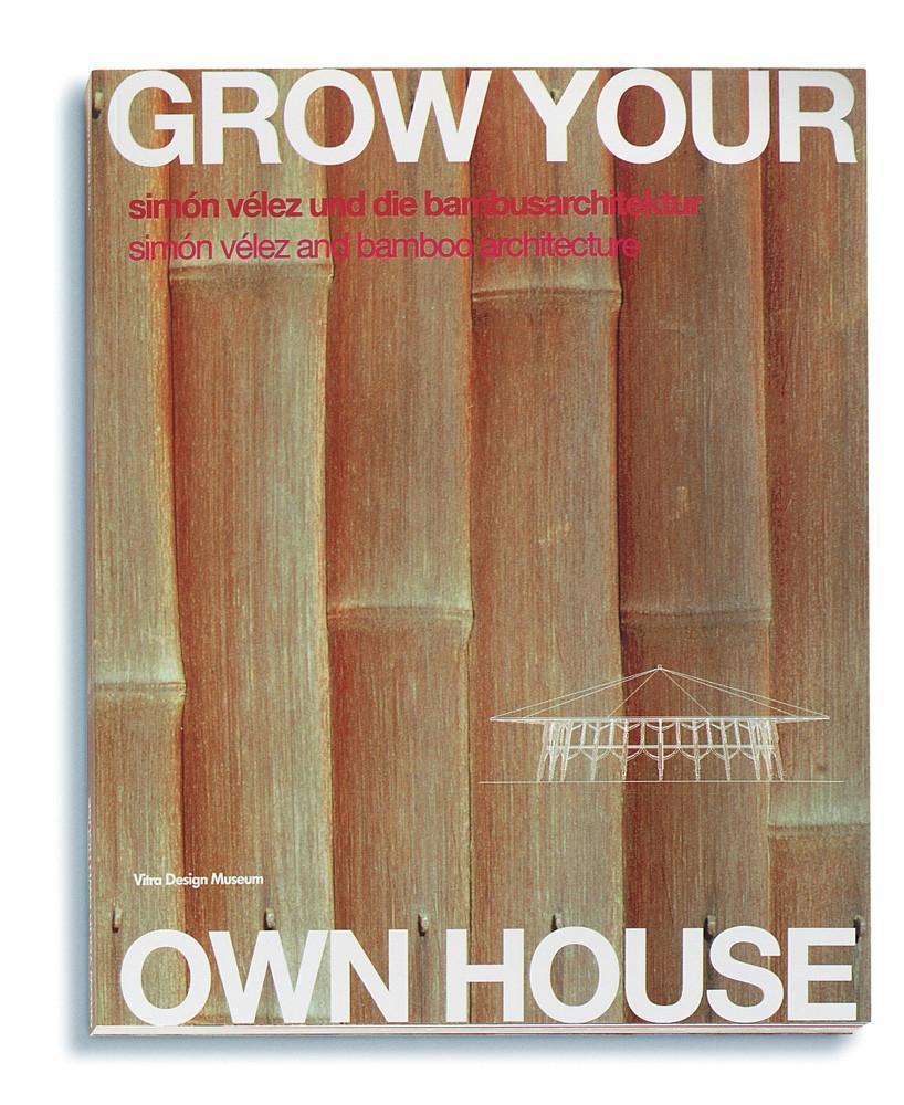Grow your own House. Simon Velez und die Bambusarchitektur als Buch