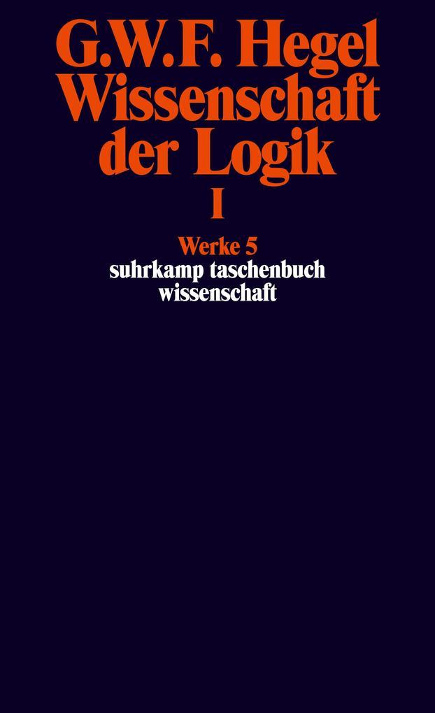 Wissenschaft der Logik I. Erster Teil. Die objektive Logik. Erstes Buch als Taschenbuch
