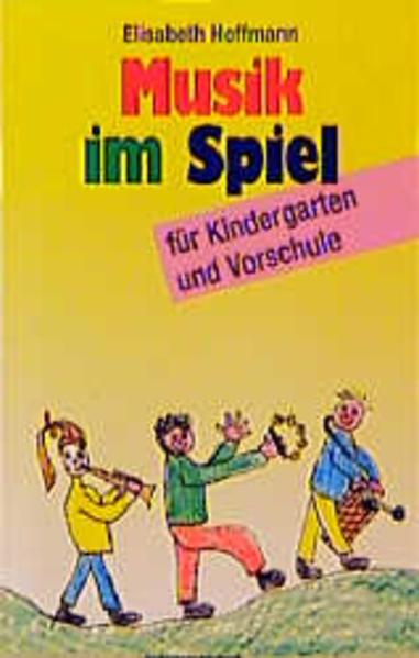 Musik im Spiel für Kindergarten und Vorschule als Buch