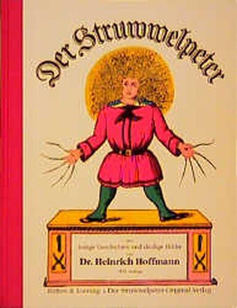 Der Struwwelpeter oder lustige Geschichten und drollige Bilder von Heinrich Hoffmann als Buch