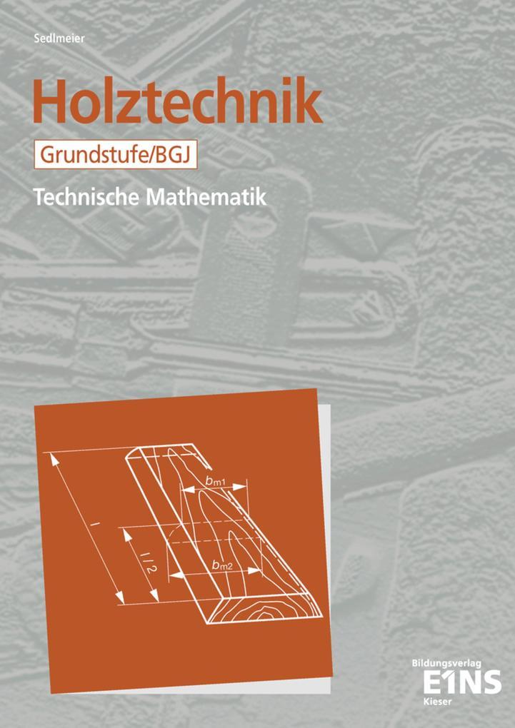 Holztechnik. Technische Mathematik. Grundstufe / BGJ. Schülerausgabe als Buch