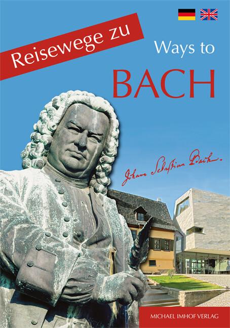 Reisewege zu Bach - Ways to Bach als Buch