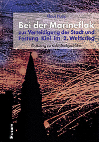Bei der Marineflak zur Verteidigung der Stadt und Festung Kiel im 2. Weltkrieg als Buch