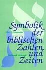 Symbolik der biblischen Zahlen und Zeiten