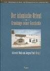 Der islamische Orient. Grundzüge seiner Geschichte