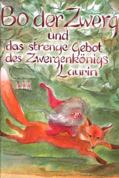 Bo der Zwerg und das strenge Gebot des Zwergenkönigs Laurin als Buch