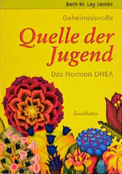 Geheimnisvolle Quelle der Jugend. Das Hormon DHEA als Buch