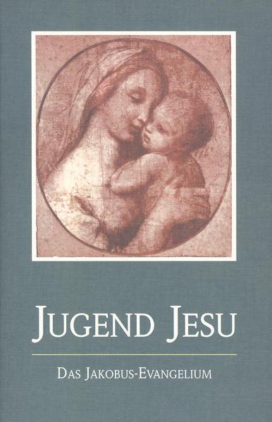 Die Jugend Jesu. Das Jakobus-Evangelium als Buch
