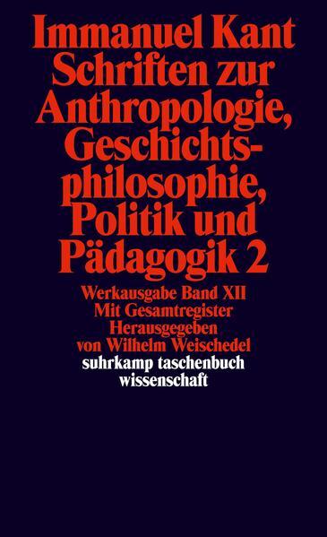 Schriften zur Anthropologie II, Geschichtsphilosophie, Politik und Pädagogik. Register zur Werkausgabe als Taschenbuch