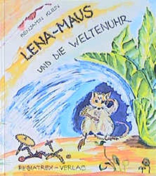 Lena-Maus. Die Weltenuhr als Buch
