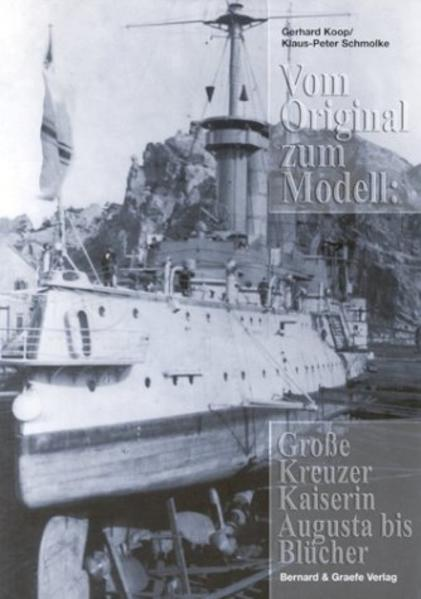 Vom Original zum Modell: Große Kreuzer Kaiserin Augusta bis Blücher als Buch