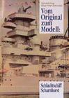Vom Original zum Modell: Schlachtschiff Scharnhorst