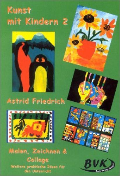 Kunstprojekt. Kunst mit Kindern 2. Malen, Zeichnen und Collage als Buch