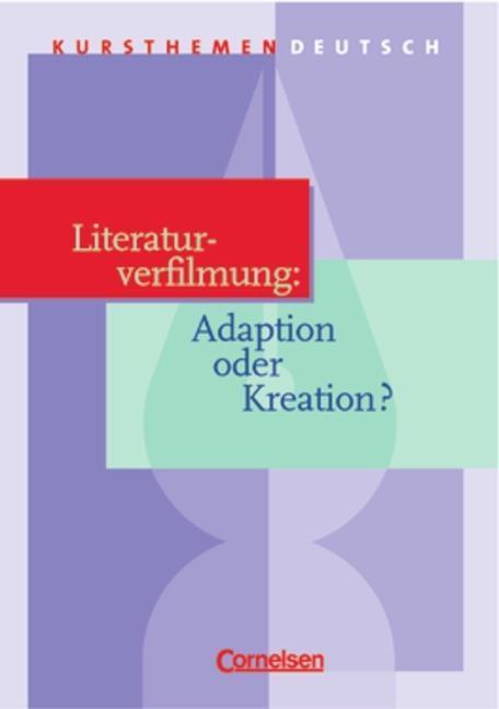 Kursthemen Deutsch. Literaturverfilmung: Adaption oder Kreation? als Buch