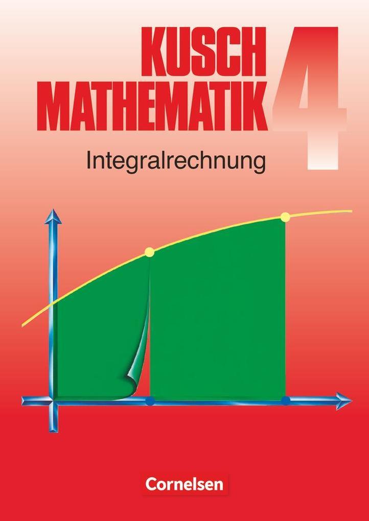 Kusch. Mathematik 4. Integralrechnung als Buch