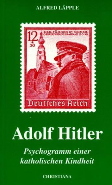 Adolf Hitler. Psychogramm einer katholischen Kindheit als Buch