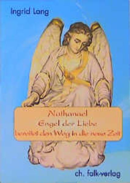 Nathanael, Engel der Liebe, bereitet den Weg in die neue Zeit als Buch