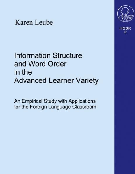 Information Structure and Word Order in the Advanced Learner Variety ... als Buch