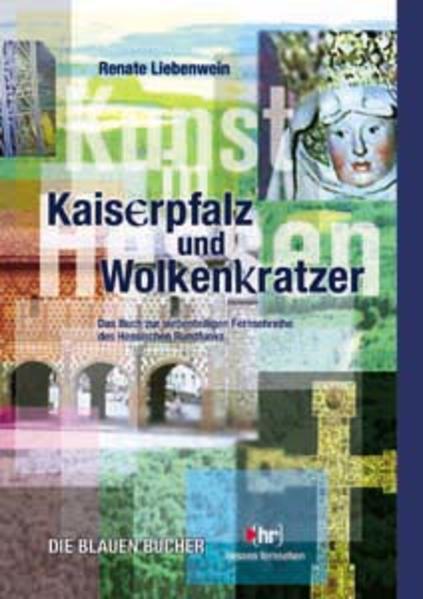 Kaiserpfalz und Wolkenkratzer - Kunst in Hessen als Buch