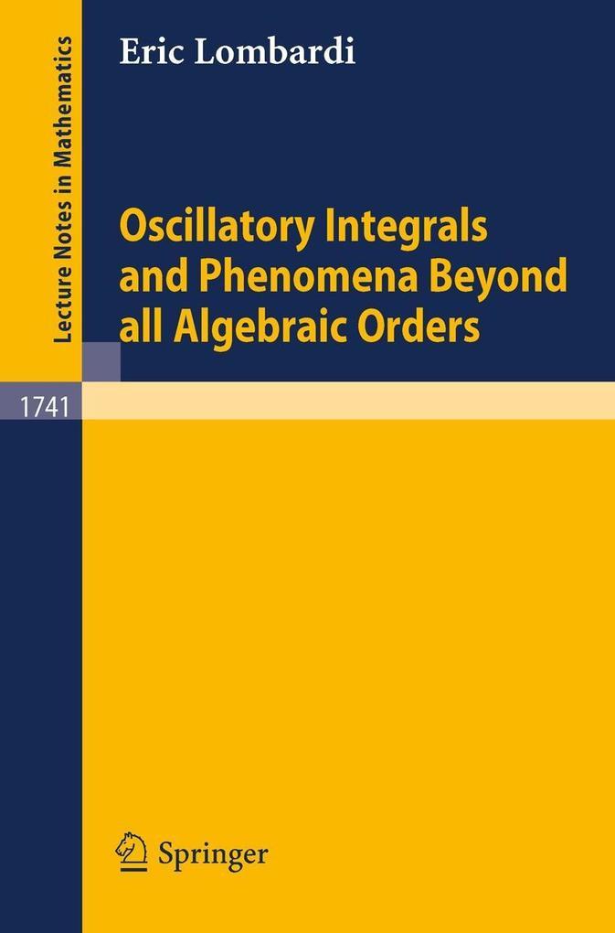 Oscillatory Integrals and Phenomena Beyond all Algebraic Orders als Buch