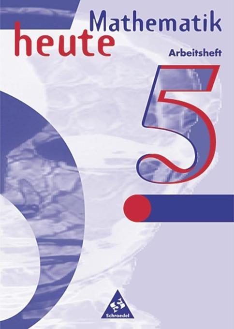 Mathematik heute 5. Arbeitsheft. Brandenburg, Sachsen-Anhalt. Neubearbeitung. Euro-Ausgabe als Buch