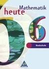 Mathematik heute. 6. Schuljahr. Realschule. Euro-Ausgabe