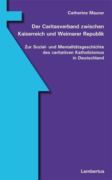 Der Caritasverband zwischen Kaiserreich und Weimarer Republik als Buch