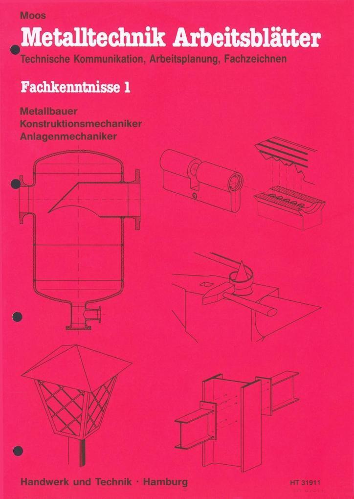 Metalltechnik Arbeitsblätter. Fachkenntnisse 1. Metallbauer, Konstruktionsmechaniker, Anlagenmechaniker als Buch