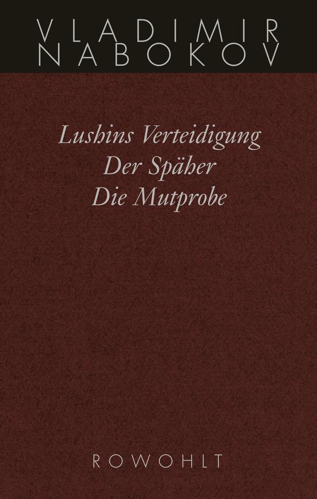 Gesammelte Werke 02. Frühe Romane 2. Lushins Verteidigung. Der Späher. Die Mutprobe als Buch